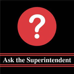 Ask the Superintendent